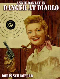 Annie Oakley in Danger at Diablo, by Doris Schroeder (epub/Kindle/pdf)