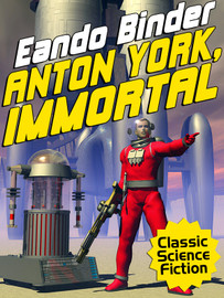 Anton York, Immortal, by Eando Binder (epub/Kindle/pdf)
