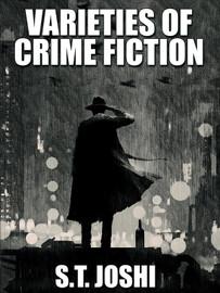 Varieties of Crime Fiction, by S.T. Joshi (epub/Kindle/pdf)