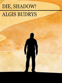 Die, Shadow!, by Algis Budrys (epub/Kindle/pdf)