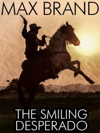The Smiling Desperado, by Max Brand (epub/Kindle)