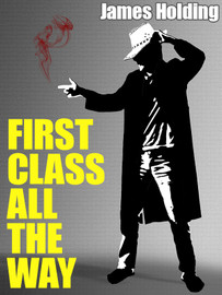 First Class All the Way, by James Holding (epub/Kindle/pdf)