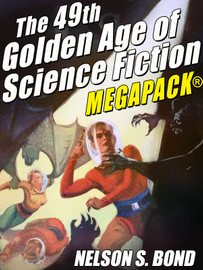 The 49th Golden Age of Science Fiction MEGAPACK®: Nelson S. Bond  (epub/Kindle))