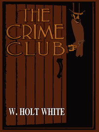 The Crime Club, by A. Holt-White (epub/Kindle)