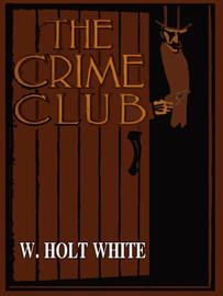The Crime Club, by A. Holt-White (epub/Kindle)
