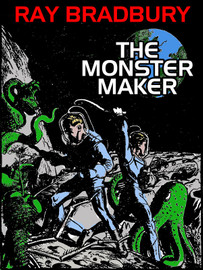 The Monster Maker, by Ray Bradbury (epub/Kindle)
