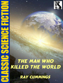The Man Who Killed the World, by Ray Cummings (epub/Kindle)