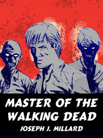 Master of the Walking Dead, by Joseph J. Millard (epub/Kindle)