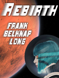 Rebirth, by Frank Belknap Long (epub/Kindle)