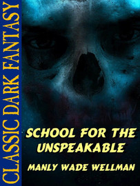 School for the Unspeakable, by Manly Wade Wellman (epub/Kindle)