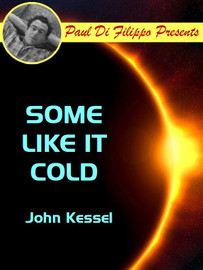 Some Like It Cold, by John Kessel (epub/Kindle) [Paul Di Filippo Presents]