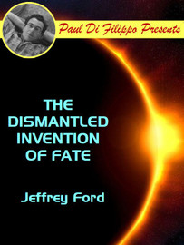 The Dismantled Invention of Fate, by Jeffrey Ford (epub/Kindle)