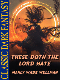 These Doth The Lord Hate, by Manly Wade Wellman (epub/Kindle)