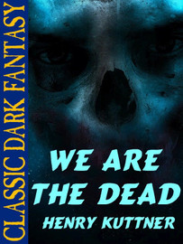 We Are the Dead, by Henry Kuttner (epub/Kindle)