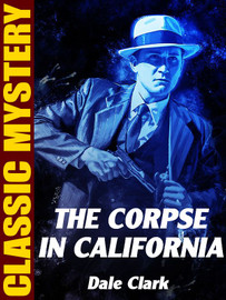 The Corpse in California, by Dale Clark (epub/Kindle)