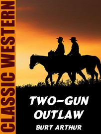 Two-Gun Outlaw, by Burt Arthur