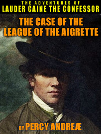 The Case of the League of the Aigrette: Lauder Caine the Confessor #3, by Percy Andreæ (epub/Kindle)
