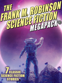 The Frank M. Robinson Science Fiction MEGAPACK®, by Frank M. Robinson (epub/Kindle)