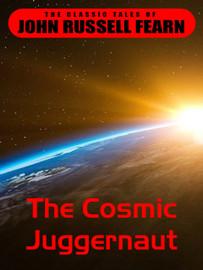 The Cosmic Juggernaut, by John Russell Fearn (epub/Kindle)