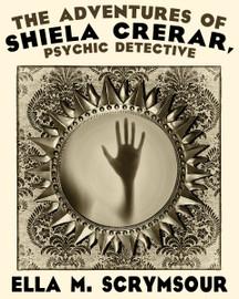 The Adventures of Shiela Crerar, Psychic Detective, by Ella M. Scrymsour (epub/Kindle)