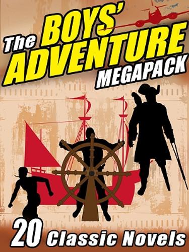 The Boys' Adventure MEGAPACK® (ePub/Kindle)