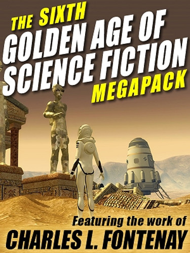 The 6th Golden Age of Science Fiction MEGAPACK®: Charles L. Fontenay