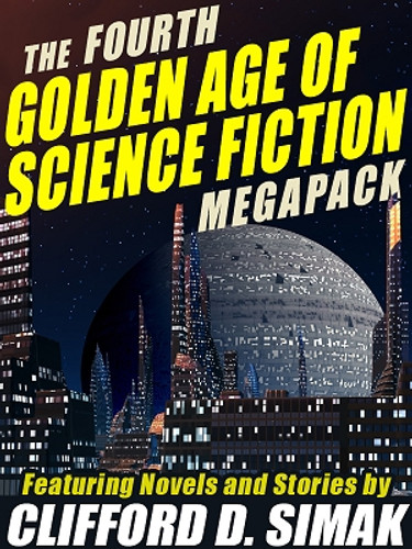 The 4th Golden Age of Science Fiction MEGAPACL®: Clifford D. Simak