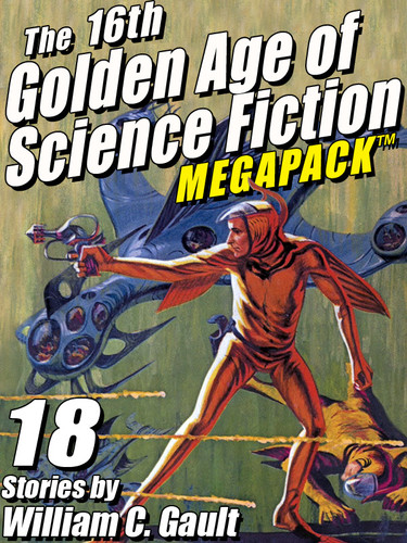 The 16th Golden Age of Science Fiction MEGAPACK®: William C. Gault