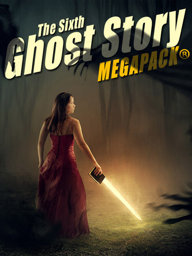06 The Sixth Ghost Story MEGAPACK®: 25 Classic Ghost Stories (epub/Kindle/pdf)