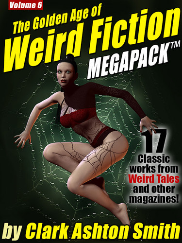 The Golden Age of Weird Fiction MEGAPACK ™ Vol. 6: Clark Ashton Smith (epub/Kindle/pdf)