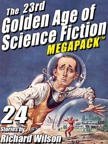 The 23rd Golden Age of Science Fiction MEGAPACK®:  Richard Wilson (epub/Kindle/pdf)