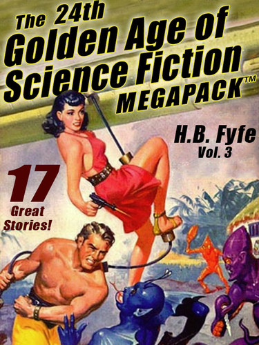 The 24th Golden Age of Science Fiction MEGAPACK™: H.B. Fyfe (vol. 3) (epub/Kindle/pdf)