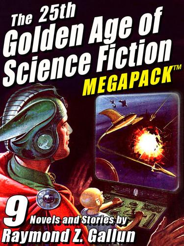 The 25th Golden Age of Science Fiction MEGAPACK®: Raymond Z. Gallun (epub/Kindle/pdf)