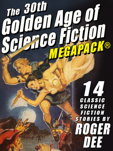 The 30th Golden Age of Science Fiction MEGAPACK®: Roger Dee (Epub/Kindle/pdf)