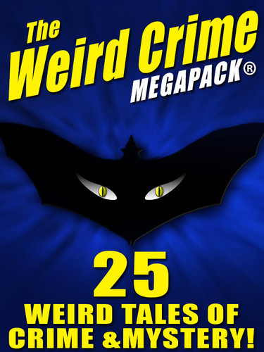 The Weird Crime MEGAPACK®: (epub/Kindle/pdf)