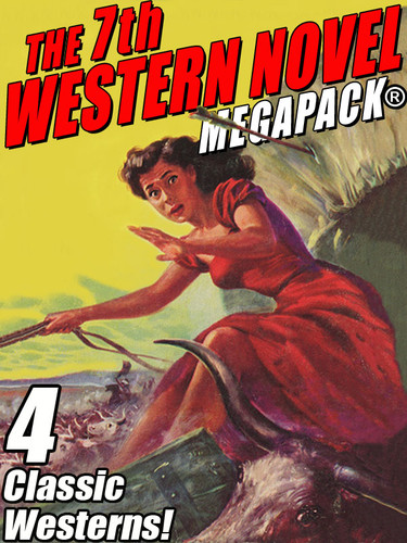 The 7th Western Novel MEGAPACK®: 4 Classic Westerns