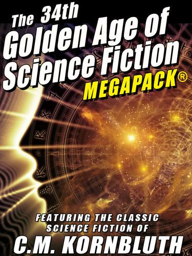 The 34th Golden Age of Science Fiction MEGAPACK®: C.M. Kornbluth (epub/Mobi/pdf)