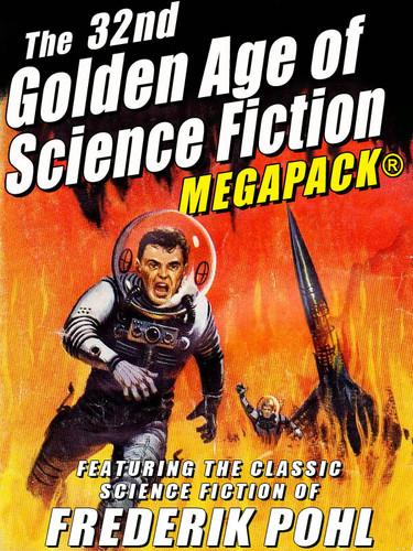 The 32nd Golden Age of Science Fiction MEGAPACK®: Frederik Pohl (epub/Mobi/pdf)
