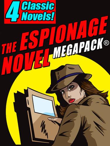 The Espionage Novel MEGAPACK®: 4 Classic Novels (epub/Kindle/pdf)