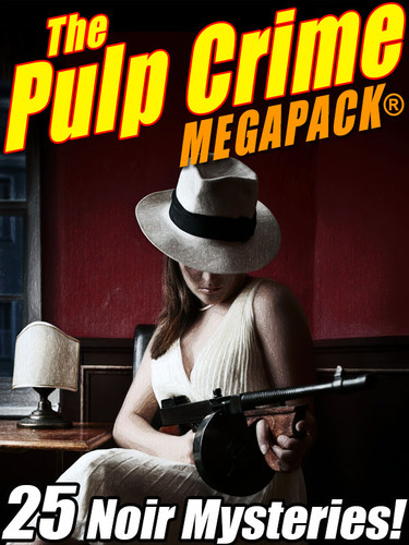 The Pulp Crime MEGAPACK®: 25 Noir Mysteries (epub/Kindle/pdf)
