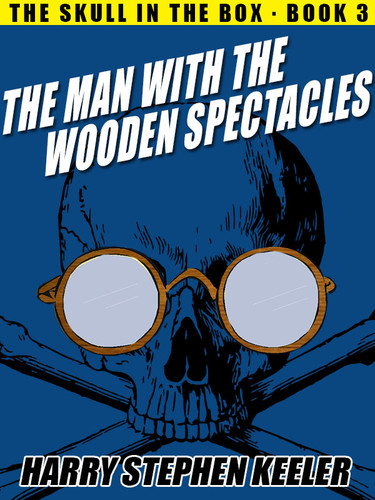The Man with the Wooden Spectacles: The Skull in the Box, Book 3,  by Harry Stephen Keeler  (epub/Kindle/pdf)