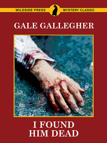 I Found Him Dead!, by Gale Gallegher (epub/Kindle/pdf)