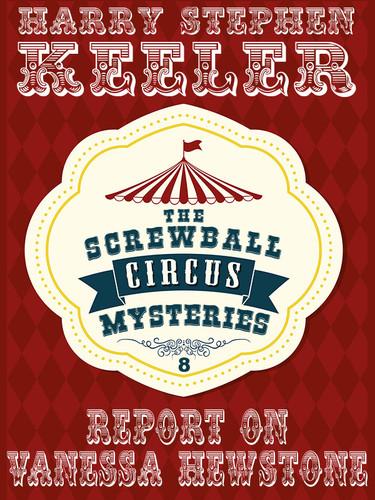 Report on Vanessa Hewstone (The Screwball Circus Mysteries, Vol. 8), by Harry Stephen Keeler and Hazel Keeler (epub/Kindle/pdf)