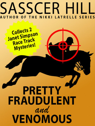 """""""Pretty Fraudulent"""" and """"Venomous"""": Two Janet Simpson Race Track Mysteries, by Sasscer Hill (epub/Kindle/pdf)"""