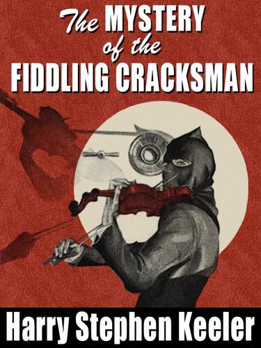 The Mystery of the Fiddling Cracksman, by Harry Stephen Keeler (epub/Kindle/pdf)
