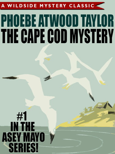 The Cape Cod Mystery: An Asey Mayo Mystery, by Phoebe Atwood Taylor (epub/Kindle/pdf)