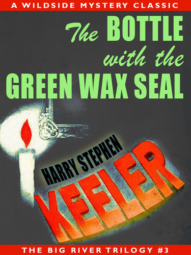 The Bottle with the Green Wax Seal: Big River Trilogy #3, by Harry Stephen Keeler (epub/Kindle/pdf)