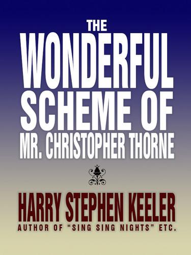 The Wonderful Scheme of Mr. Christopher Thorne, by Harry Stephen Keeler (epub/Kindle/pdf)