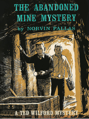 The Abandoned Mine Mystery (Ted Wilford 13), by Norvin Pallas (epub/Kindle/pdf)