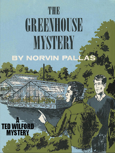 The Greenhouse Mystery (Ted Wilford #15), by Norvin Pallas (epub/Kindle/pdf)